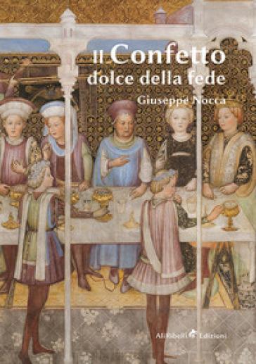 Il confetto, dolce della fede - Giuseppe Nocca |