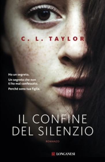 Il confine del silenzio - C. L. Taylor |