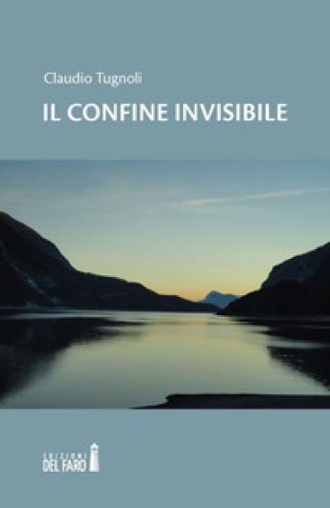 Il confine invisibile - Claudio Tugnoli  