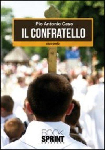 Il confratello - Pio A. Caso |