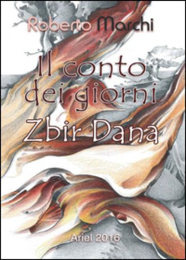 Il conto dei giorni. Zbir Dana - Roberto Marchi |