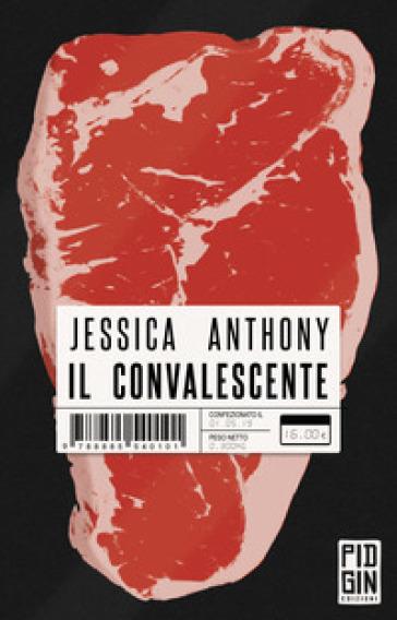 Il convalescente - Jessica Anthony |