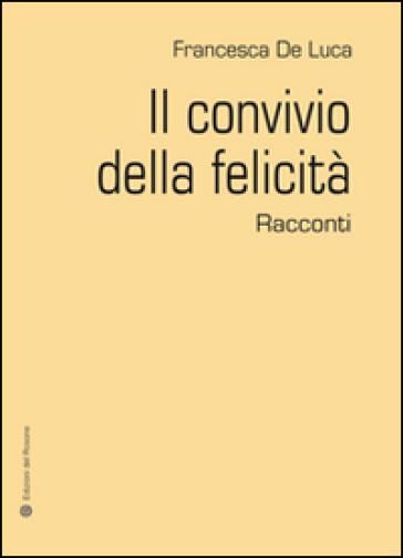 Il convivio della felicità - Francesca De Luca | Kritjur.org