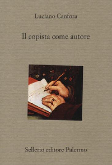Il copista come autore - Luciano Canfora |