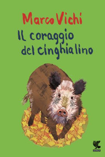 Il coraggio del cinghialino - Marco Vichi |