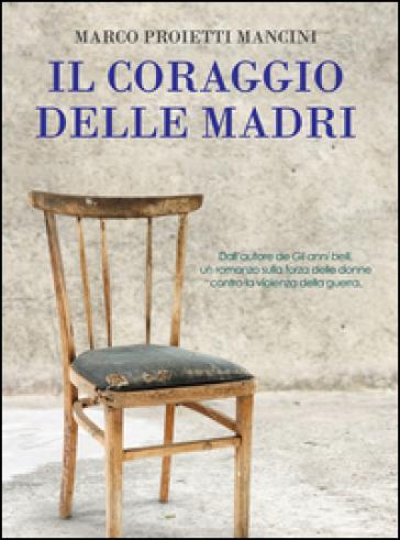 Il coraggio delle madri - Marco Proietti Mancini pdf epub