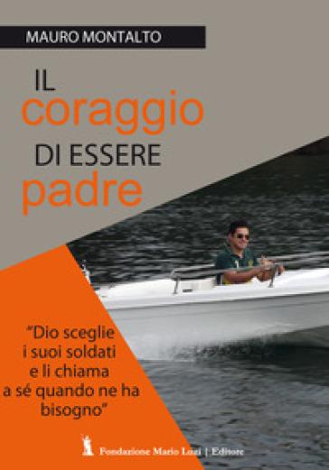 Il coraggio di essere padre - Mauro Montalto  
