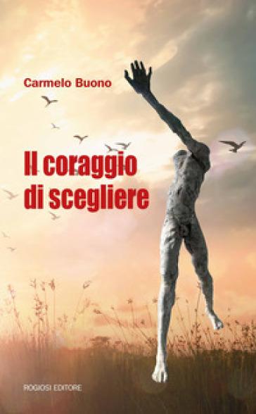 Il coraggio di scegliere - Carmelo Buono  