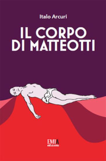 Il corpo di Matteotti - Italo Arcuri | Kritjur.org