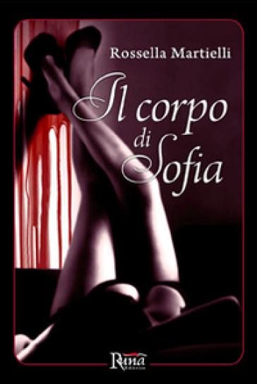 Il corpo di Sofia - Rossella Martielli | Rochesterscifianimecon.com