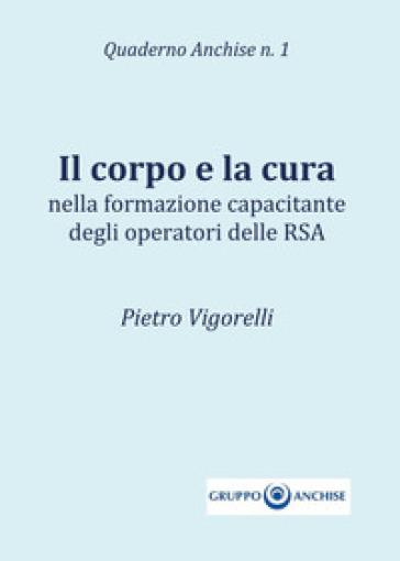 Il corpo e la cura - Pietro Vigorelli  