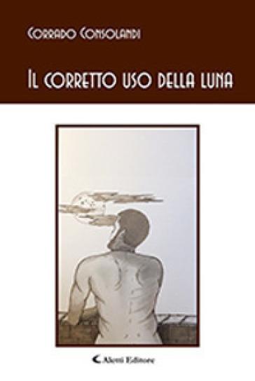 Il corretto uso della luna - Corrado Consolandi |
