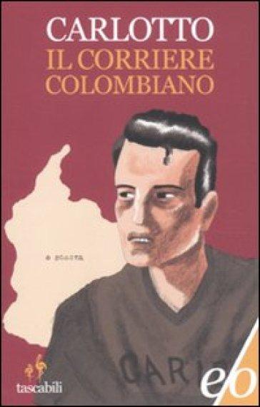 Il corriere colombiano - Massimo Carlotto |