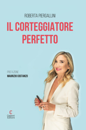 Il corteggiatore perfetto - Roberta Piergallini |
