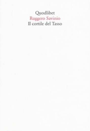 Il cortile del tasso - Ruggero Savinio |