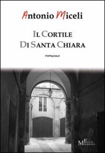 Il cortile di Santa Chiara - Antonio Miceli  