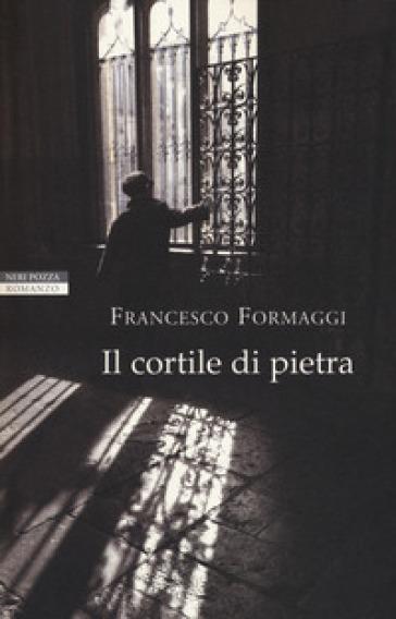 Il cortile di pietra - Francesco Formaggi  