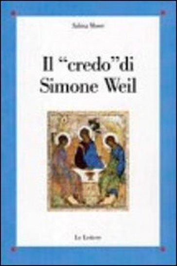 Il «credo» di Simone Weil - Sabina Moser |