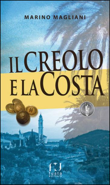 Il creolo e la Costa - Marino Magliani  
