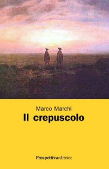 Il crepuscolo - Marco Marchi   Kritjur.org