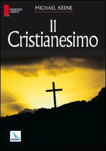 Il cristianesimo - Michael Keene |