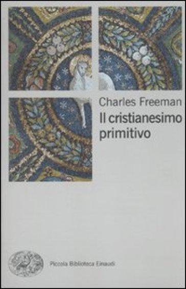 Il cristianesimo primitivo - Charles Freeman |