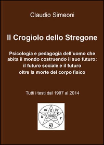 Il crogiolo dello stregone - Claudio Simeoni |