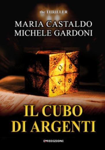 Il cubo di argenti - Michele Gardoni |