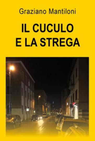 Il cuculo e la strega - Graziano Mantiloni | Rochesterscifianimecon.com