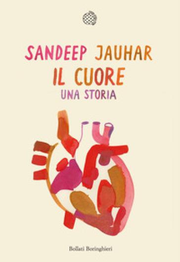 Il cuore. Una storia - Sandeep Jauhar |