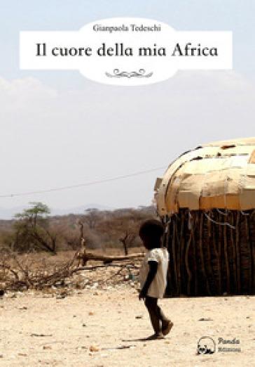 Il cuore della mia Africa - Gianpaola Tedeschi |