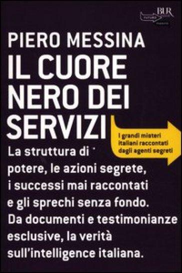 Il cuore nero dei servizi - Piero Messina |