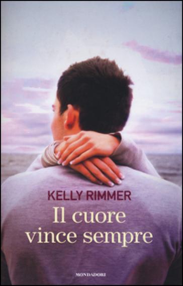 Il cuore vince sempre - Kelly Rimmer  