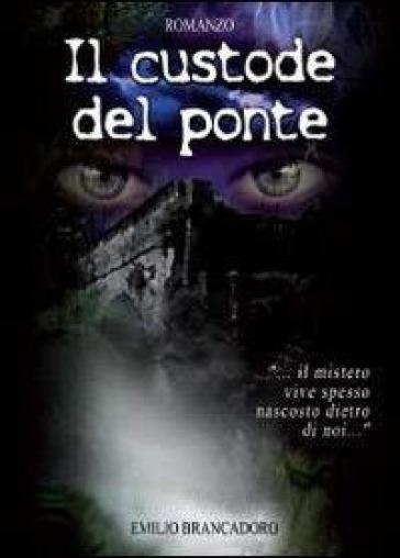Il custode del ponte - Emilio Brancadoro  