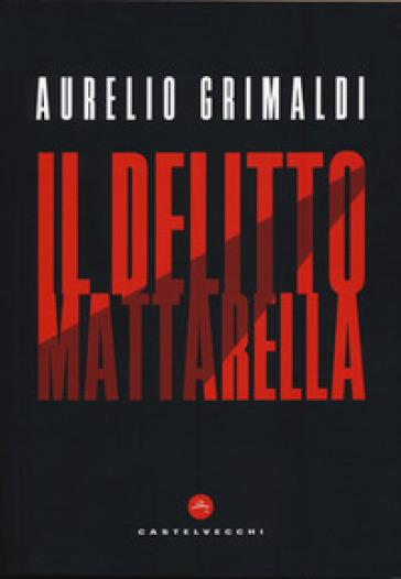 Il delitto Mattarella - Aurelio Grimaldi pdf epub