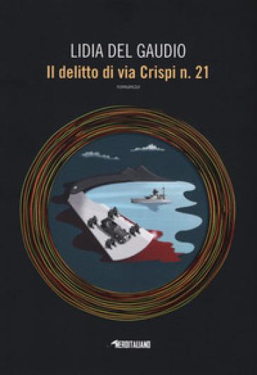 Il delitto di via Crispi n. 21 - Lidia Del Gaudio |
