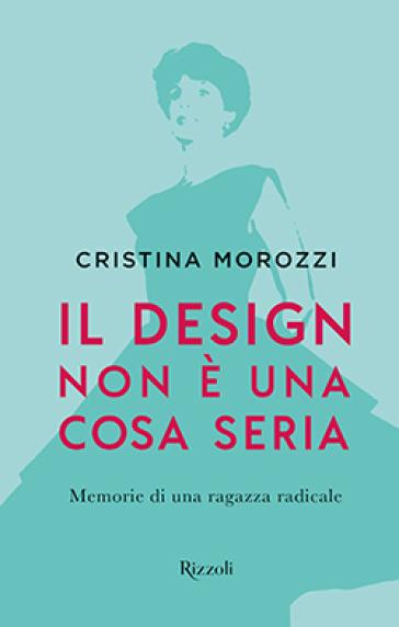 Il design non è una cosa seria - Cristina Morozzi  