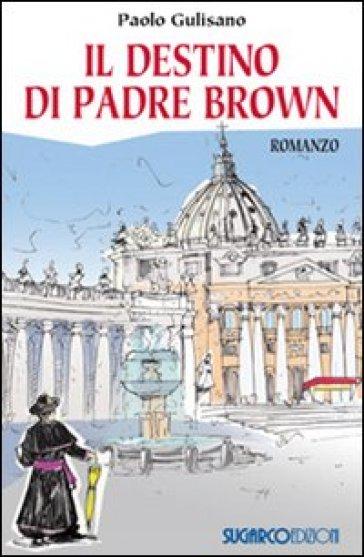 Il destino di padre Brown - Paolo Gulisano  
