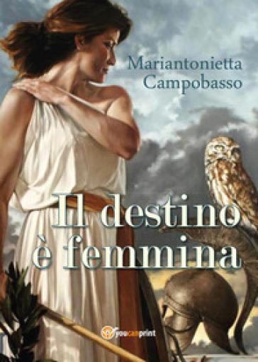 Il destino è femmina - Mariantonietta Campobasso |