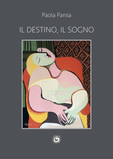 Il destino, il sogno - Paola Pansa  