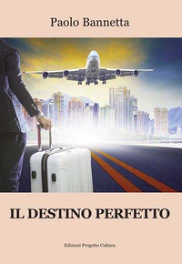 Il destino perfetto - Paolo Bannetta |