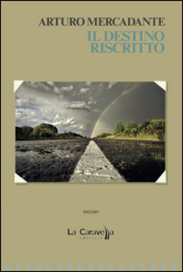 Il destino riscritto - Arturo Mercadante |