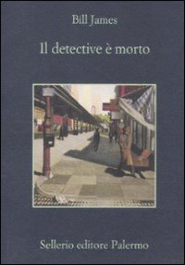 Il detective è morto - Bill James  
