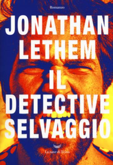 Il detective selvaggio - Jonathan Lethem  