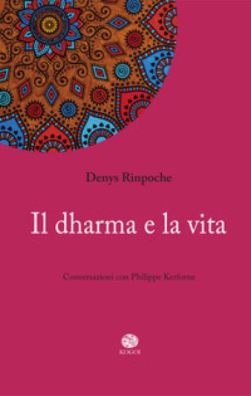 Il dharma e la vita - Denys Rinpoche  