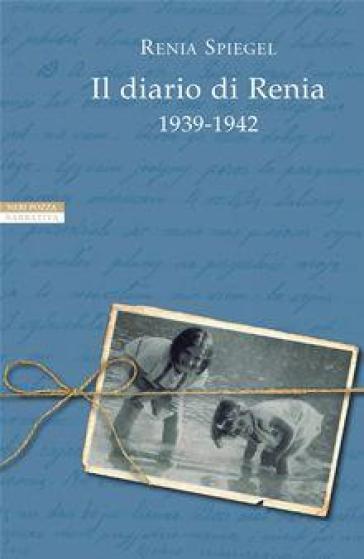 Il diario di Renia 1939-1942 - Renia Spiegel  