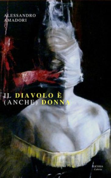 Il diavolo è (anche) donna - Alessandro Amadori |