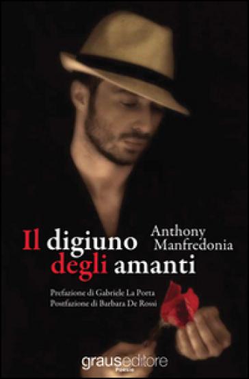Il digiuno degli amanti - Anthony Manfredonia  