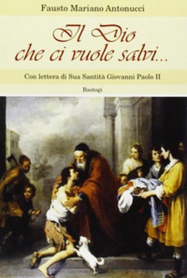 Il dio che ci vuole salvi... - Fausto Mariano Antonucci  