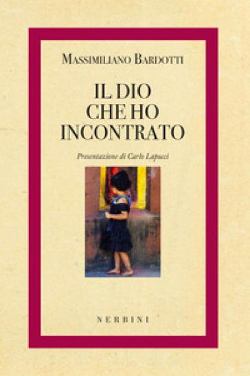 Il dio che ho incontrato - Massimiliano Bardotti |